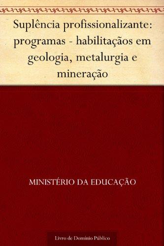 Suplência profissionalizante: programas - habilitaçãos em geologia metalurgia e mineração