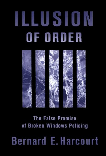 Illusion of Order: The False Promise of Broken Windows Policing
