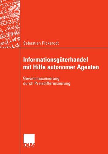 Informationsgüterhandel mit Hilfe autonomer Agenten: Gewinnmaximierung durch Preisdifferenzierung (German Edition)