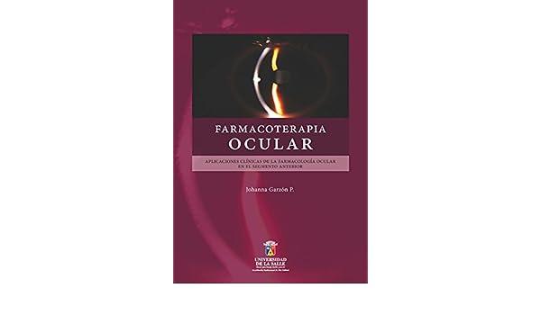 Amazon.com: Farmacoterapia ocular: Aplicaciones clínicas de la farmacología ocular en el segmento anterior (Spanish Edition) eBook: Johanna Garzón: Kindle ...
