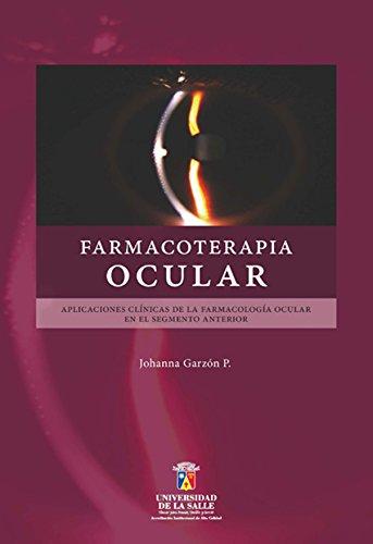 Farmacoterapia ocular: Aplicaciones clínicas de la farmacología ocular en el segmento anterior (Spanish Edition