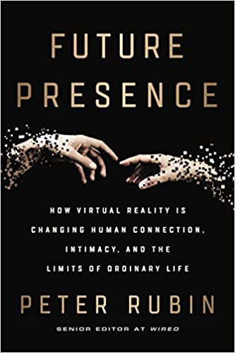 Future presence how virtual reality is changing human connection future presence how virtual reality is changing human connection intimacy and the limits of ordinary life kindle edition by peter rubin fandeluxe Ebook collections
