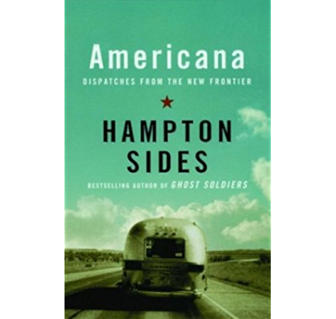 Americana Dispatches From The New Frontier Kindle Edition By Sides Hampton Politics Social Sciences Kindle Ebooks Amazon Com