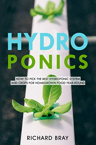 Hydroponics: How to Pick the Best Hydroponic System and Crops for Homegrown Food Year-Round (Urban Homesteading)