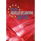 TVA - Nouvelles déclarations 2015: Vos nouvelles obligations déclaratives décortiquées et expliquées (Belgique) (French Edition)