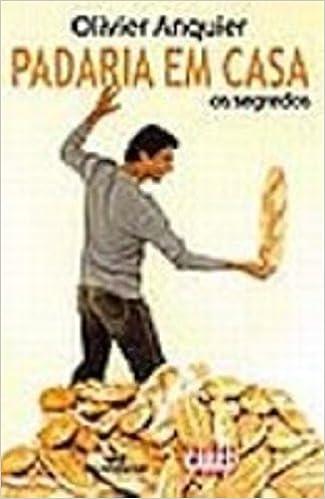 Padaria em Casa: os Segredos: Olivier Anquier: 9788506044049: Amazon.com: Books