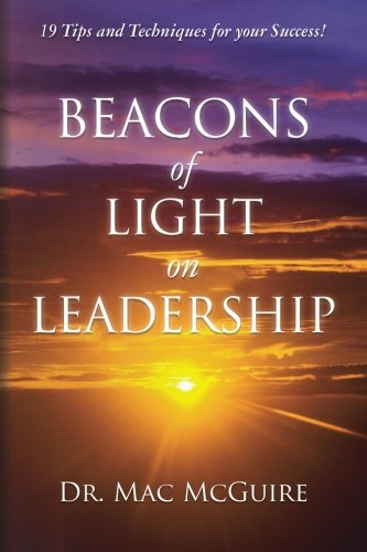 Beacons of Light on Leadership: 19 Tips and Techniques for your Success!