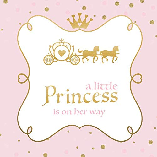 A Little Princess Is On Her Way: Baby Shower Guest Book with Wishes for Baby & Advice for Parents + BONUS Gift Tracker Log + Keepsake Memory Pages | ... Princess Tiara Carriage & Fairytale Castle