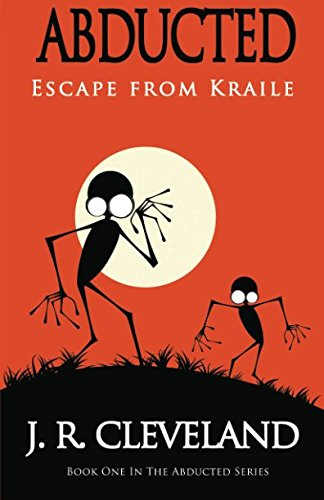 Read Online Abducted: Escape From Kraile (Abducted Series) (Volume 1) pdf epub
