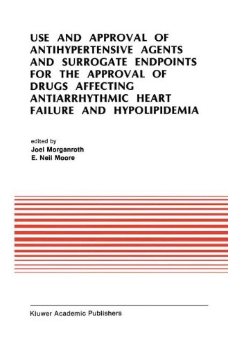 Use and Approval of Antihypertensive Agents and Surrogate Endpoints for the Approval of Drugs Affecting Antiarrhythmic Heart Failure and ... (Developments in Cardiovascular Medicine)