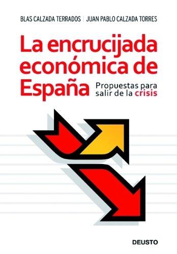 La encrucijada económica de España: Propuestas para salir de la crisis ECONOMÍA: Amazon.es: Calzada Torres, Blas: Libros