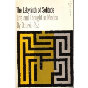 The Labyrinth of Solitude Life and Thought in Mexico