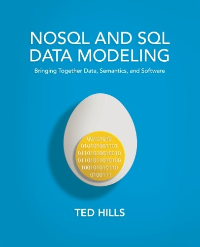 NoSQL and SQL Data Modeling: Bringing Together Data, Semantics, and Software (Data Modeling compare prices)