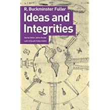Buckminster Fuller: Ideas and Integrities: A Spontaneous Autobiographical Disclosure