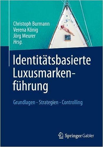 Identitätsbasierte Luxusmarkenführung: Grundlagen - Strategien - Controlling (German Edition)