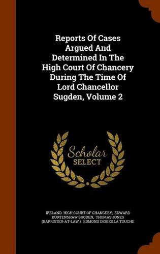Download Reports Of Cases Argued And Determined In The High Court Of Chancery During The Time Of Lord Chancellor Sugden, Volume 2 PDF