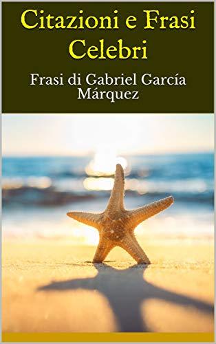Amazon Com Citazioni E Frasi Celebri Frasi Di Gabriel Garcia