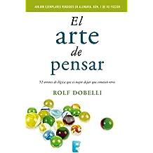 El arte de pensar: 52 errores de lógica que es mejor dejar que cometan otros (Spanish Edition)