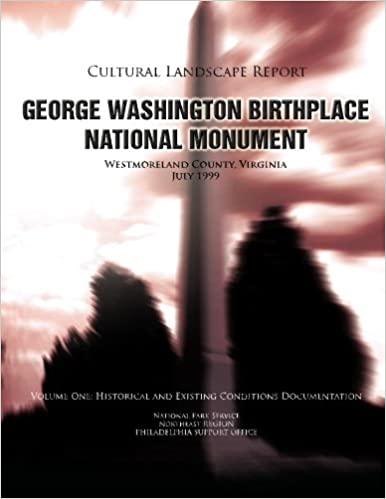 George Washington Birthplace National Monument Cultural Landscape Report: Volume One: Historical and Existing Conditions Documentation: 1