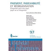 Paiement, insolvabilité et réorganisation: S'organiser pour être payé, payer ou se réorganiser (Les Dossiers du Journal des tribunaux t. 97) (French Edition)
