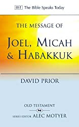 The Message of Joel, Micah and Habakkuk: Listening to the Voice of God (The Bible Speaks Today)