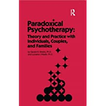 Paradoxical Psychotherapy: Theory & Practice With Individuals Couples & Families
