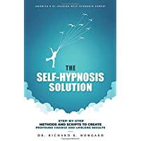 The Self-Hypnosis Solution: Step-by-Step Methods and Scripts to Create Profound Change and Lifelong Results
