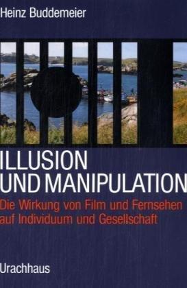 Illusion und Manipulation: Die Wirkung von Film und Fernsehen auf Individuum und Gesellschaft