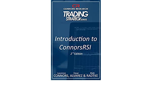 An Introduction to ConnorsRSI 2nd Edition (Connors Research Trading
