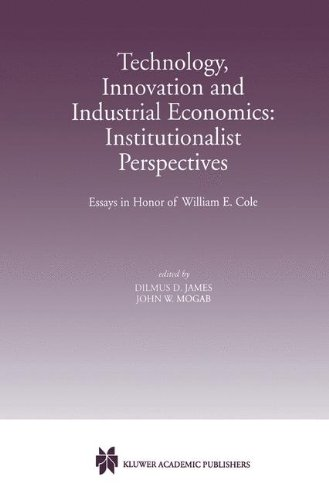 Technology, Innovation and Industrial Economics: Institutionalist Perspectives: Essays in Honor of William E. Cole