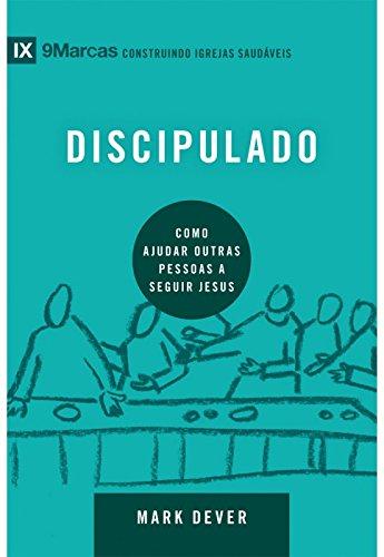 Discipulado. Como Ajudar Outras Pessoas a Seguir Jesus - Série 9 Marcas (Em Portuguese do Brasil)