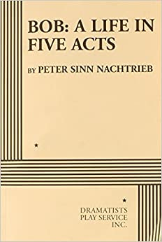 Book Bob: A Life in Five Acts by Peter Sinn Nachtrieb (2013-03-01)