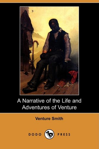 Download A   Narrative of the Life and Adventures of Venture, a Native of Africa, But Resident Above Sixty Years in the United States of America, Related by Hi pdf