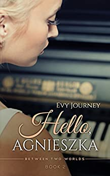 Hello, Agnieszka (Between Two Worlds Book 2) by [Journey, Evy]