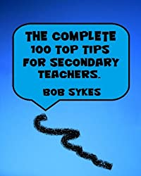 The Complete 100 Top Tips for Secondary Teachers