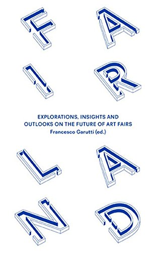 Fairland: Explorations, Insights and Outlooks on the Future of Art Fairs pdf epub