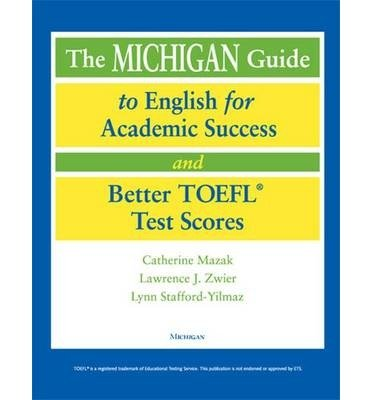 [(Michigan Guide to English for Academic Success and Better TOEFL (R) Test Scores)] [Author: Catherine Mazak] published on (October, 2004)
