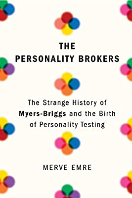 The Personality Brokers: The Strange History of Myers-Briggs