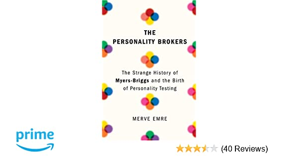 The Personality Brokers: The Strange History of Myers-Briggs and the