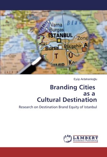 Branding Cities as a Cultural Destination: Research on Destination Brand Equity of Istanbul pdf epub