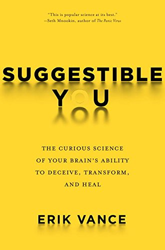 Book Cover: Suggestible You: The Curious Science of Your Brain's Ability to Deceive, Transform, and Heal