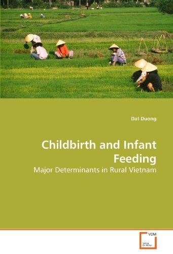 Childbirth and Infant Feeding: Major Determinants in Rural Vietnam by VDM Verlag Dr. Müller