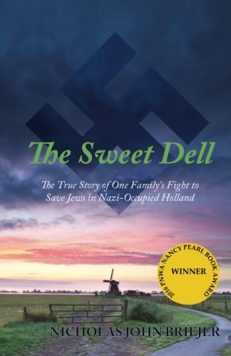 The Sweet Dell: The True Story of One Family's Fight to Save Jews in Nazi-Occupied Holland ebook