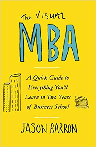 Book Image: The Visual MBA: A Quick Guide to Everything You'll Learn in Two Years of Business School