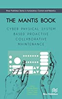 The MANTIS Book: Cyber Physical System Based Proactive Collaborative Maintenance Front Cover