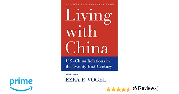 Living with China  U S  China Relations in the Twenty First Century   American Assembly   Ezra F  Vogel                 Amazon com  Books