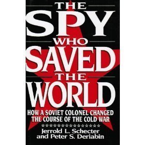 The Spy Who Saved the World: How a Soviet Colonel Changed the Course of the Cold War