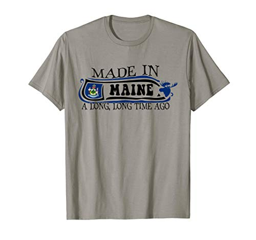 Made in Maine a long long time ago State Souvenir Gift T-Shirt