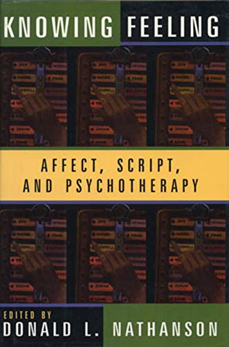 Knowing Feeling: Affect, Script, and Psychotherapy (Norton Professional Books (Hardcover))