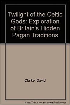 Book Twilight of the Celtic Gods: Exploration of Britain's Hidden Pagan Traditions
